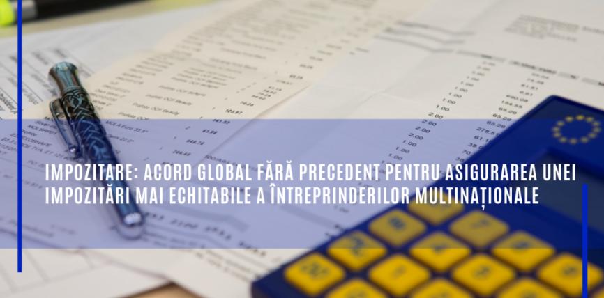 Impozitare: Acord global fără precedent pentru asigurarea unei impozitări mai echitabile a întreprinderilor multinaționale