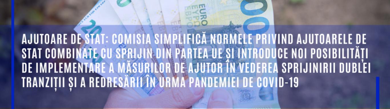 Ajutoare de stat: Comisia simplifică normele privind ajutoarele de stat combinate cu sprijin din partea UE și introduce noi posibilități de implementare a măsurilor