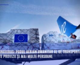 Coronavirus: Podul aerian umanitar al UE transportă mai multe provizii și mai multe persoane
