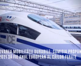 Promovarea mobilității durabile: Comisia propune ca anul 2021 să fie Anul european al căilor ferate