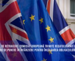 Acordul de retragere: Comisia Europeană trimite Regatului Unit o scrisoare de punere în întârziere pentru încălcarea obligațiilor care îi revin