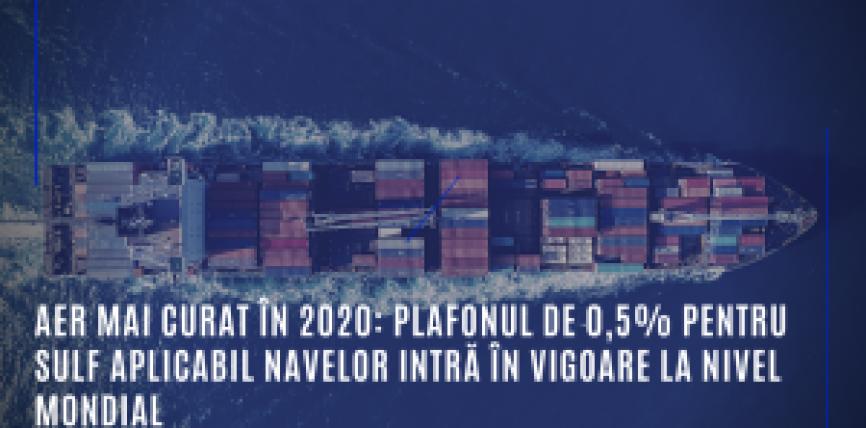 Aer mai curat în 2020: plafonul de 0,5% pentru sulf aplicabil navelor intră în vigoare la nivel mondial
