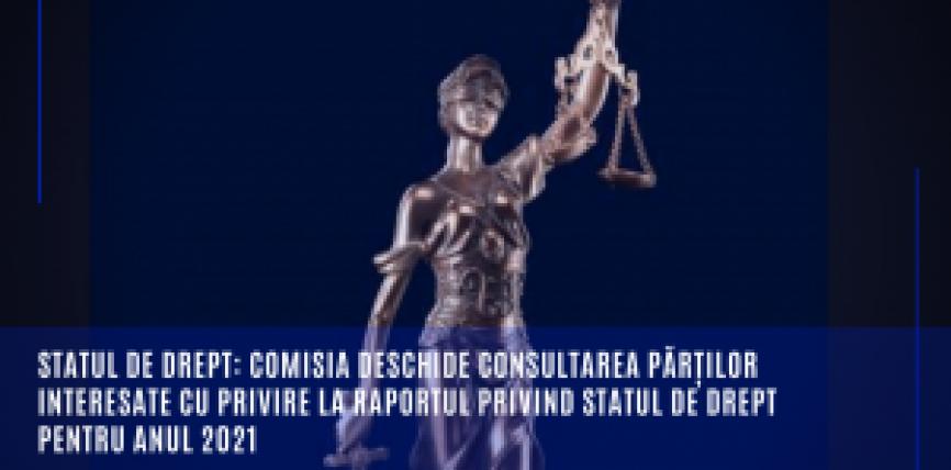Statul de drept: Comisia deschide consultarea părților interesate cu privire la Raportul privind statul de drept pentru anul 2021