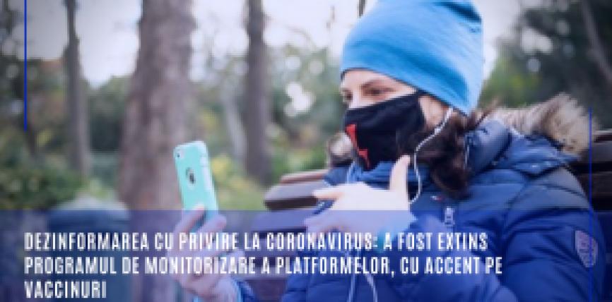 Dezinformarea cu privire la coronavirus: a fost extins programul de monitorizare a platformelor, cu accent pe vaccinuri