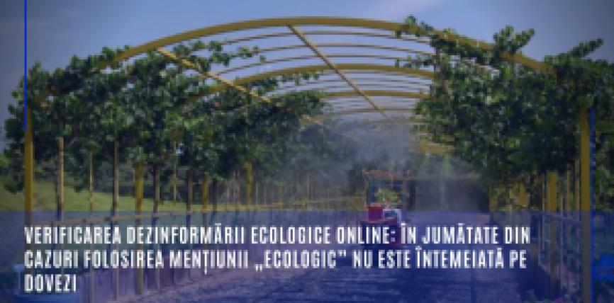 """Verificarea dezinformării ecologice online: în jumătate din cazuri folosirea mențiunii """"ecologic"""" nu este întemeiată pe dovezi"""