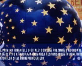 Pachetul privind finanțele digitale: Comisia prezintă o abordare nouă și ambițioasă pentru a încuraja inovarea responsabilă în beneficiul consumatorilor și al întreprinderilor