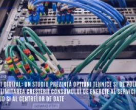 Verde și digital: un studiu prezintă opțiuni tehnice și de politică pentru limitarea creșterii consumului de energie al serviciilor de tip cloud și al centrelor de date