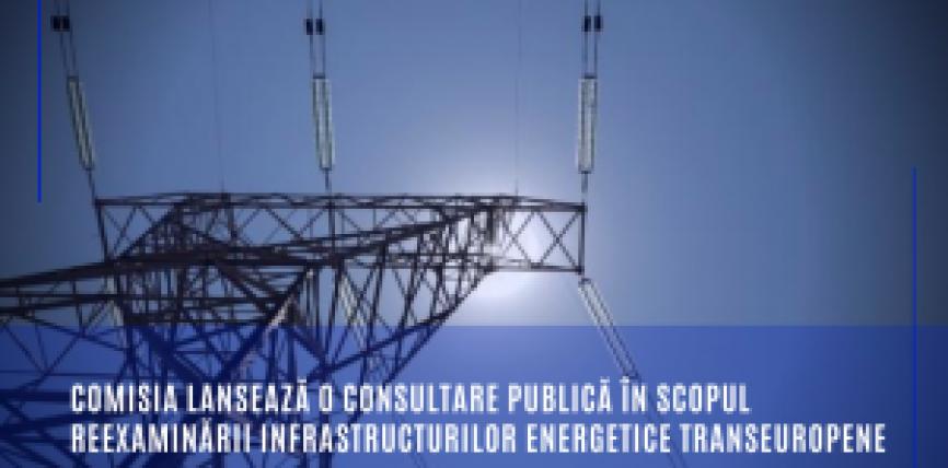 Comisia lansează o consultare publică în scopul reexaminării infrastructurilor energetice transeuropene