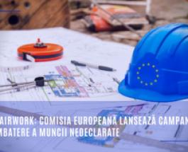 #EU4FairWork: Comisia Europeană lansează campania de combatere a muncii nedeclarate