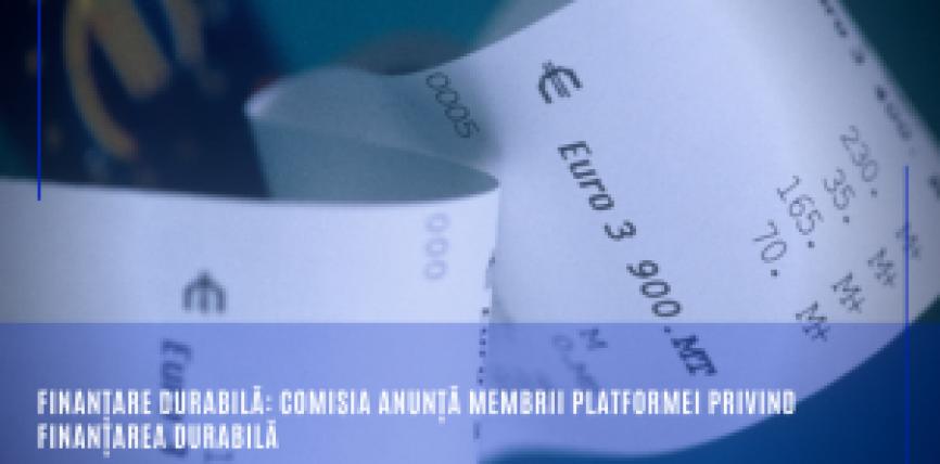 Finanțare durabilă: Comisia anunță membrii Platformei privind finanțarea durabilă