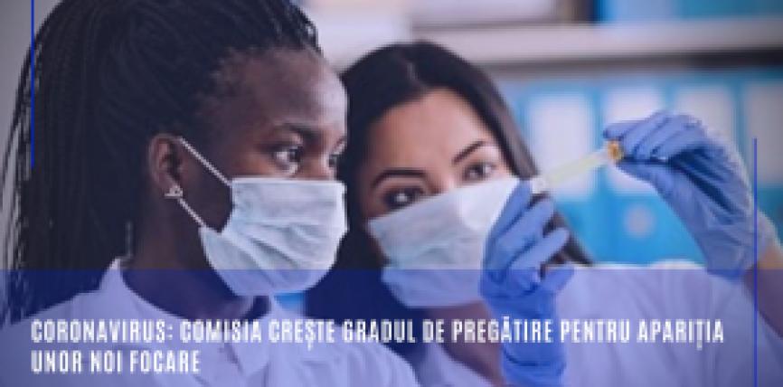 Coronavirus: Comisia crește gradul de pregătire pentru apariția unor noi focare