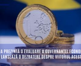 Comisia prezintă o evaluare a guvernanței economice a UE și lansează o dezbatere despre viitorul acesteia