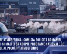 Poluare atmosferică: Comisia solicită României, Greciei și Maltei să adopte programe naționale de control al poluării atmosferice