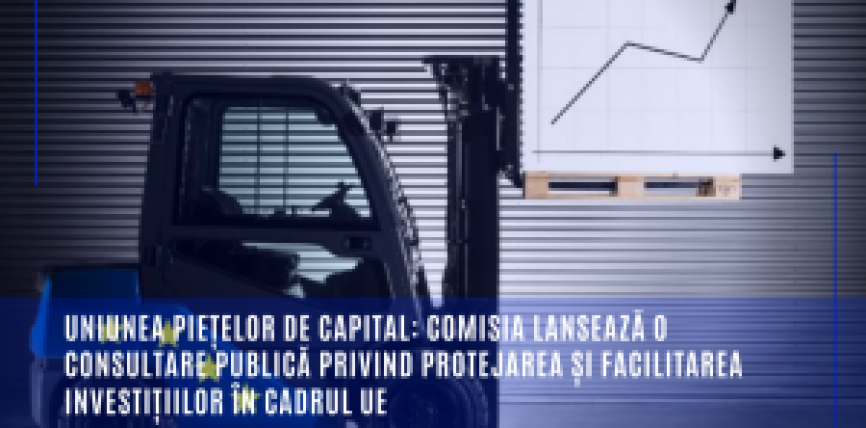 Uniunea piețelor de capital: Comisia lansează o consultare publică privind protejarea și facilitarea investițiilor în cadrul UE