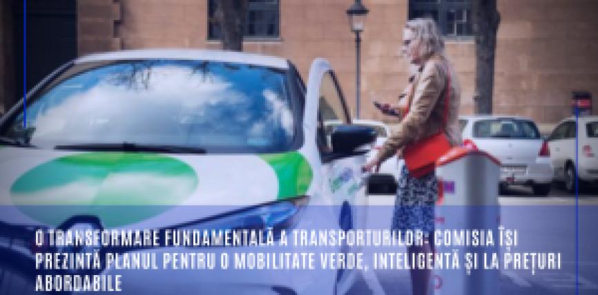 O transformare fundamentală a transporturilor: Comisia își prezintă planul pentru o mobilitate verde, inteligentă și la prețuri abordabile