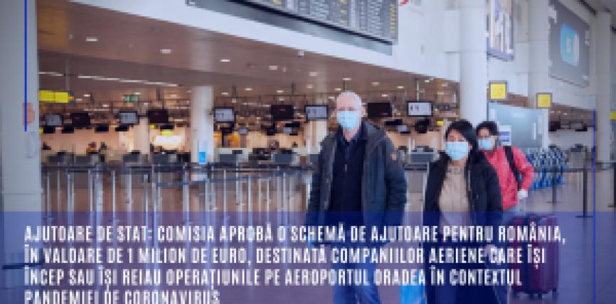Ajutoare de stat: Comisia aprobă o schemă de ajutoare pentru România, în valoare de 1 milion de euro, destinată companiilor aeriene care își încep sau își reiau operațiunile pe aeroportul Oradea în contextul pandemiei de coronavirus