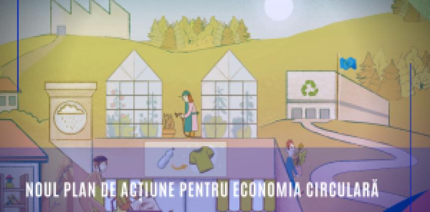Schimbarea modului în care producem și consumăm: noul Plan de acțiune pentru economia circulară deschide calea unei economii competitive, neutre din punctul de vedere al impactului asupra climei, în care consumatorii sunt responsabilizați