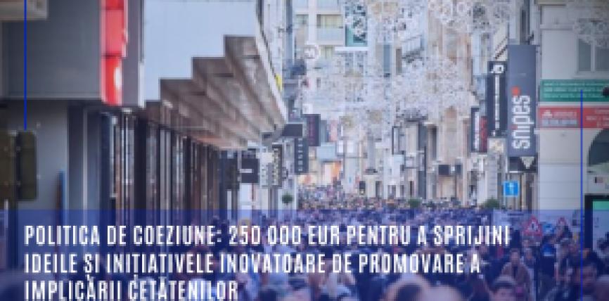 Politica de coeziune: 250 000 EUR pentru a sprijini ideile și inițiativele inovatoare de promovare a implicării cetățenilor