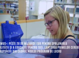Erasmus+: peste 28 de miliarde EUR pentru sprijinirea mobilității și a educației pentru toți. Lansarea primelor cereri de propuneri din cadrul noului program de lucru.