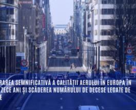 Ameliorarea semnificativă a calității aerului în Europa în ultimii zece ani și scăderea numărului de decese legate de poluare
