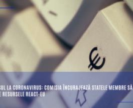 Răspunsul la coronavirus: Comisia încurajează statele membre să utilizeze resursele REACT-EU
