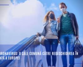 Noul coronavirus: o cale comună către redeschiderea în siguranță a Europei