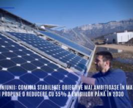 Starea Uniunii: Comisia stabilește obiective mai ambițioase în materie de climă și propune o reducere cu 55% a emisiilor până în 2030