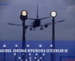 Coronavirus: continuă repatrierea cetățenilor UE