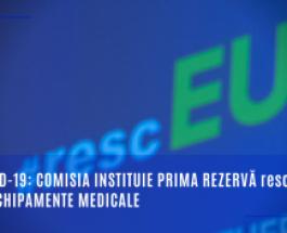 COVID-19: Comisia instituie prima rezervă rescEU de echipamente medicale
