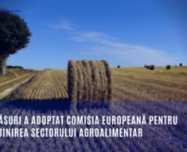 Ce măsuri a adoptat Comisia Europeană pentru sprijinirea sectorului agroalimentar