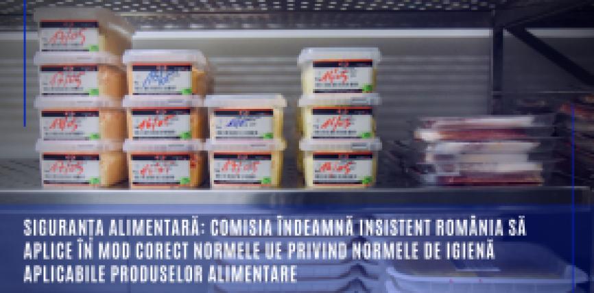 Siguranța alimentară: Comisia îndeamnă insistent România să aplice în mod corect normele UE privind normele de igienă aplicabile produselor alimentare