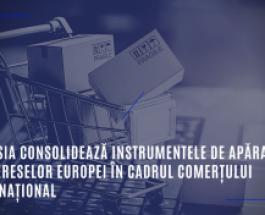 Comisia consolidează instrumentele de apărare a intereselor Europei în cadrul comerțului internațional