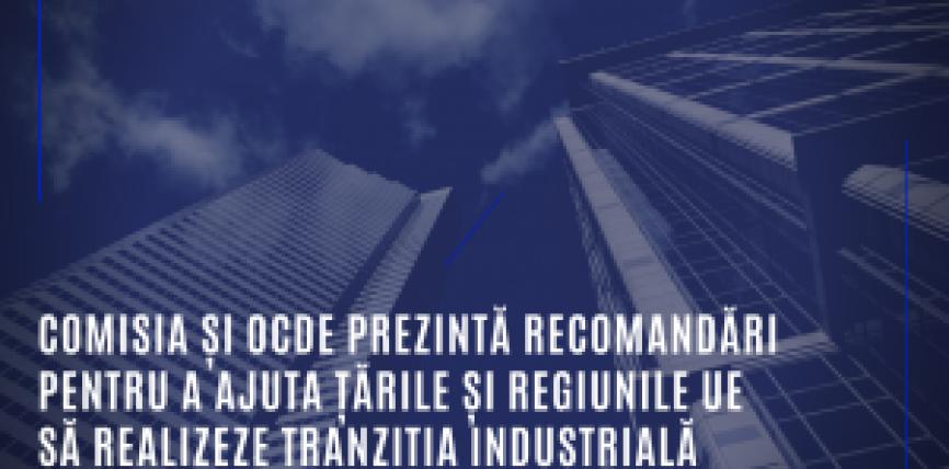 Comisia și OCDE prezintă recomandări pentru a ajuta țările și regiunile UE să realizeze tranziția industrială