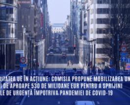 Solidaritatea UE în acțiune: Comisia propune mobilizarea unor fonduri de aproape 530 de milioane EUR pentru a sprijini măsurile de urgență împotriva pandemiei de COVID-19