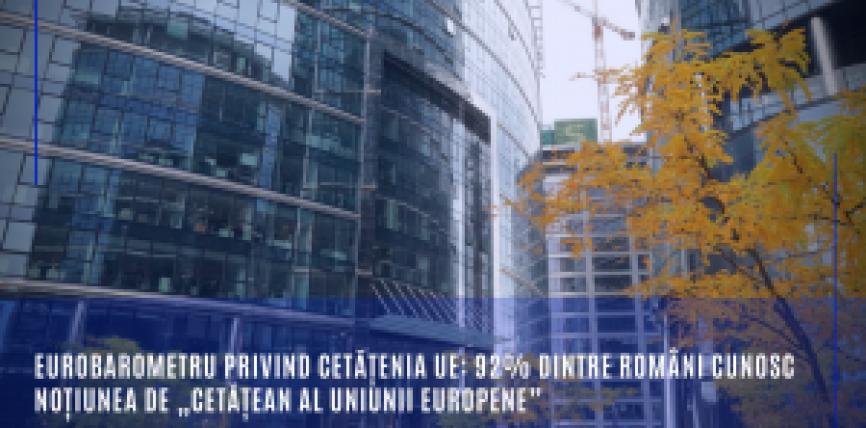 """Eurobarometru privind Cetățenia UE: 92% dintre români cunosc noțiunea de """"cetățean al Uniunii Europ"""