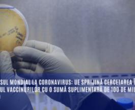 Răspunsul mondial la coronavirus: UE sprijină cercetarea în domeniul vaccinurilor cu o sumă suplimentară de 100 de milioane de euro