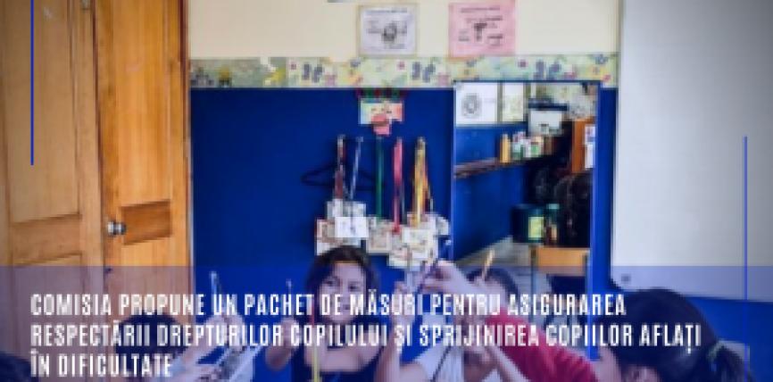 Comisia propune un pachet de măsuri pentru asigurarea respectării drepturilor copilului și sprijinirea copiilor aflați în dificultate