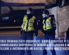 Combaterea criminalității organizate: o nouă strategie pe 5 ani pentru consolidarea cooperării în întreaga UE și pentru o mai bună utilizare a instrumentelor digitale pentru investigații