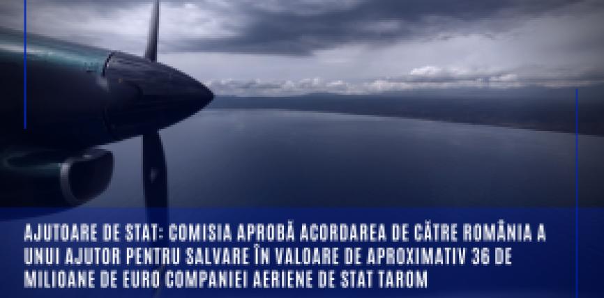 Ajutoare de stat: Comisia aprobă acordarea de către România a unui ajutor pentru salvare în valoare de aproximativ 36 de milioane de euro companiei aeriene de stat TAROM