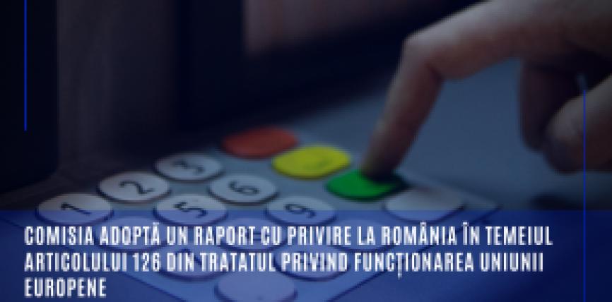 Comisia adoptă un raport cu privire la România în temeiul articolului 126 din Tratatul privind funcționarea Uniunii Europen