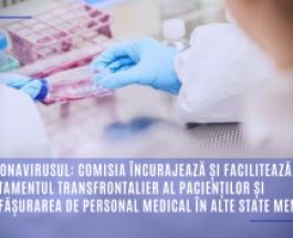 Coronavirusul: Comisia încurajează și facilitează tratamentul transfrontalier al pacienților și desfășurarea de personal medical în alte state membre