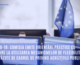 COVID-19: Comisia emite orientări practice cu privire la utilizarea mecanismelor de flexibilitate prevăzute de cadrul UE privind achizițiile publice