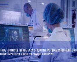 Coronavirus: Comisia finalizează discuțiile pe tema asigurării unui viitor vaccin împotriva COVID-19 pentru europeni